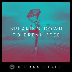 BREAKING DOWN TO BREAK FREE