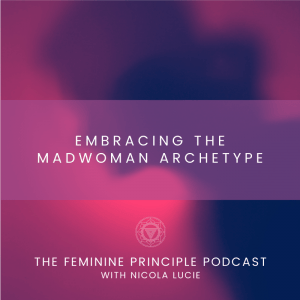 Embracing the Madwoman Archetype